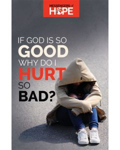 If God Is So Good Why Do I Hurt So Bad? Messengers of Hope Sharing Tract (100 tracts per packet)