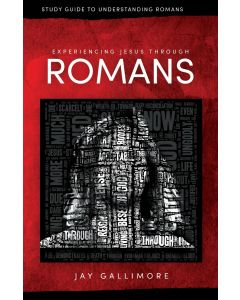 Experiencing Jesus Through Romans - Study Guide to Understanding Romans